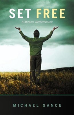 Set Free: A Miracle Remembered  -     By: Michael Gance