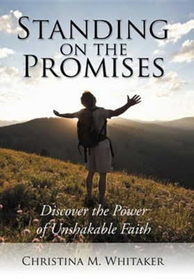 Standing on the Promises: Discover the Power of Unshakable Faith  -     By: Christina M. Whitaker
