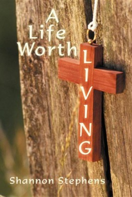 A Life Worth Living  -     By: Shannon Stephens