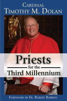 Priests for the Third Millennium: The Year of the Priests  -     By: Timothy M. Dolan