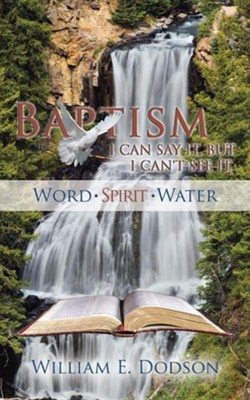 I Can Say It, But I Can't See It: Baptism  -     By: William E. Dodson