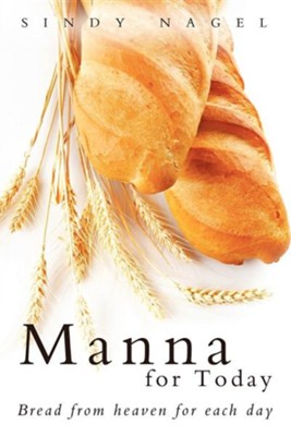 Manna for Today: Bread from Heaven for Each Day  -     By: Sindy Nagel