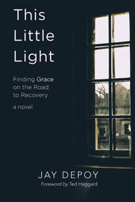 This Little Light: Finding Grace on the Road to Recovery  -     By: Jay Depoy