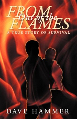 From Out of the Flames: A True Story of Survival  -     By: Dave Hammer