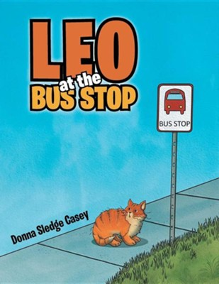 Leo at the Bus Stop  -     By: Donna Sledge Casey