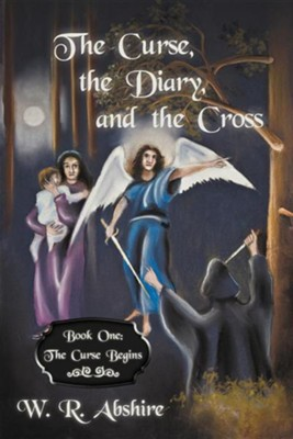 The Curse, the Diary and the Cross: Book One: The Curse Begins  -     By: W.R. Abshire