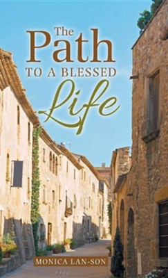 The Path to a Blessed Life  -     By: Monica Lan-Son