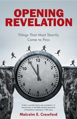 Opening Revelation: Things That Must Shortly Come to Pass  -     By: Malcolm E. Crawford