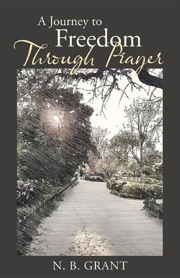 A Journey to Freedom Through Prayer  -     By: N.B. Grant