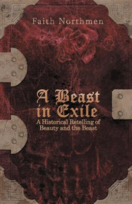 A Beast in Exile: A Historical Retelling of Beauty and the Beast  -     By: Faith Northmen