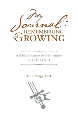 My Journal: Remembering and Growing: A Biblical Context to Life's Journey. Edition 1  -     By: Dan L. Bragg