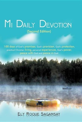 Mi Daily Devotion: 100 Days of God's Promises, God's Provision, God's Protection, Practical Christian Living, Personal Experiences, God's  -     By: Ely Roque Sagansay