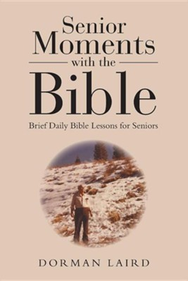 Senior Moments with the Bible: Brief Daily Bible Lessons for Seniors  -     By: Dorman Laird