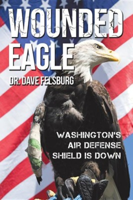 Wounded Eagle: Washington's Air Defense Shield Is Down  -     By: Dave Felsburg