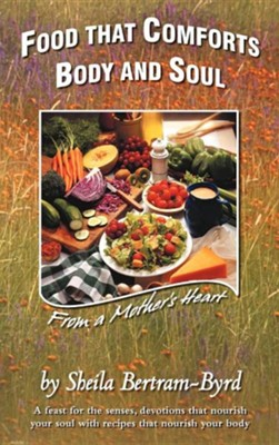 Food That Comforts Body and Soul: From a Mother's Heart  -     By: Sheila Bertram-Byrd