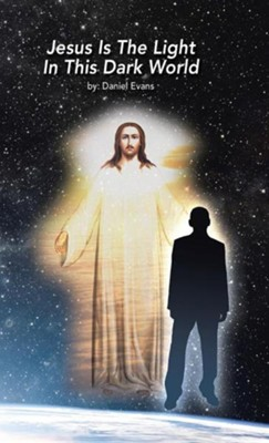 Jesus Is the Light in This Dark World  -     By: Daniel Evans