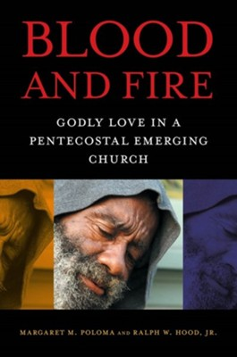 Blood and Fire: Godly Love in a Pentecostal Emerging Church  -     By: Margaret M. Poloma, Ralph W. Hood Jr.