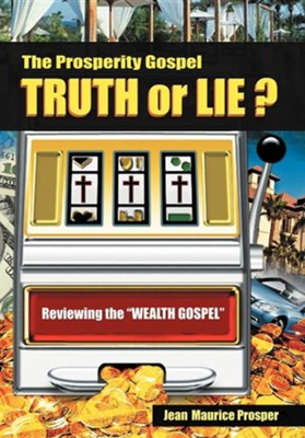The Prosperity Gospel: Truth or Lie ?: Reviewing the Wealth Gospel  -     By: Jean Maurice Prosper