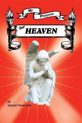 My Prayers for Heaven  -     By: Gerald Ferenchik