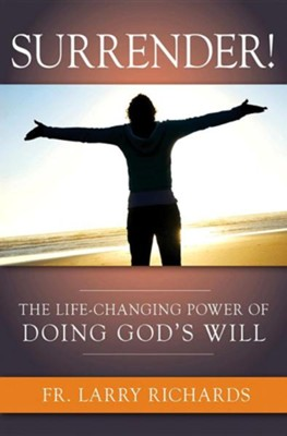 Surrender!: The Life-Changing Power of Doing God's Will  -     By: Larry Richards