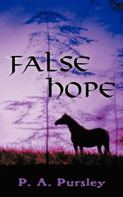 False Hope  -     By: P.A. Pursley