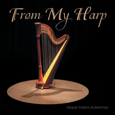 From My Harp  -     By: Kipper Edens Ackerman