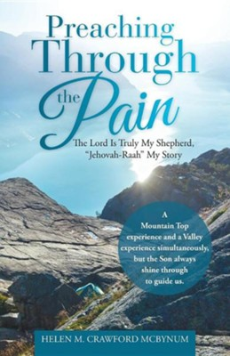 Preaching Through the Pain: The Lord Is Truly My Shepherd, Jehovah-Raah My Story  -     By: Helen M. Crawford McBynum