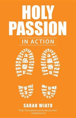 Holy Passion: In Action  -     By: Sarah Wiatr