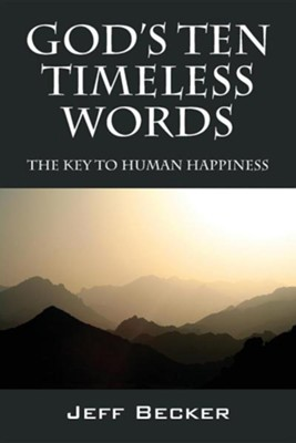 God's Ten Timeless Words: The Key to Human Happiness  -     By: Jeff Becker