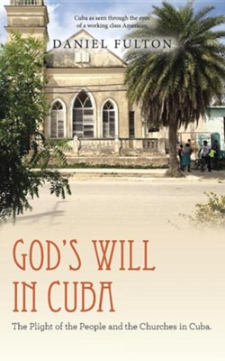 God's Will in Cuba: The Plight of the People and the Churches in Cuba.  -     By: Daniel Fulton
