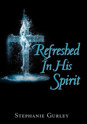 Refreshed in His Spirit  -     By: Stephanie Gurley