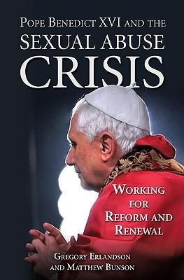 Pope Benedict XVI and the Sexual Abuse Crisis: Working for Redemption and Renewal  -     By: Gregory R. Erlandson, Matthew Bunson
