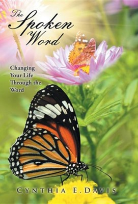The Spoken Word: Changing Your Life Through the Word  -     By: Cynthia E. Davis