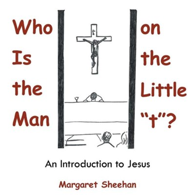 Who Is the Man on the Little T?: An Introduction to Jesus  -     By: Margaret Sheehan
