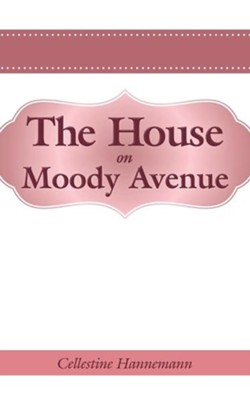 The House on Moody Avenue  -     By: Cellestine Hannemann