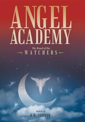 Angel Academy: The Road of the Watchers  -     By: R.W. Verner