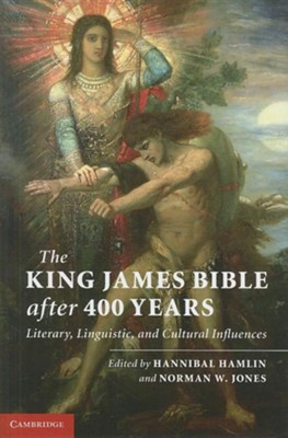 The King James Bible After 400 Years: Literary,  Linguistic, and Cultural Influences  -     By: Hannibal Hamlin, Norman W. Jones