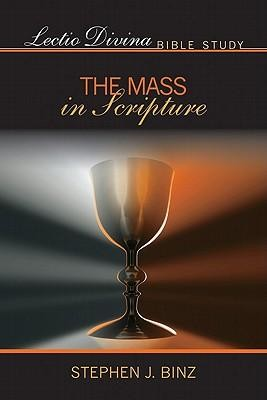 Lectio Divina Bible Study: The Mass in Scripture   -     By: Stephan J. Binz