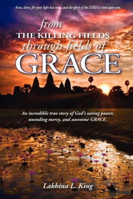 From the Killing Fields Through Fields of Grace  -     Edited By: Nancy E. Williams     By: Lakhina L. King