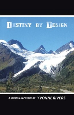 Destiny by Design: A Sermon in Poetry  -     By: Yvonne Rivers