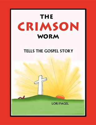 The Crimson Worm: Tells the Gospel Story  -     By: Lori Pagel