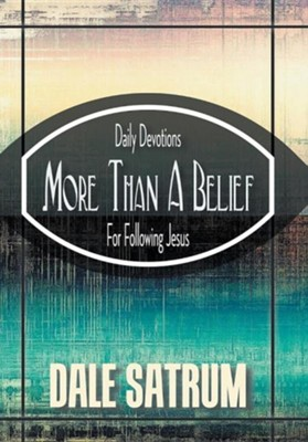 More Than a Belief: Daily Devotions for Following Jesus  -     By: Dale Satrum