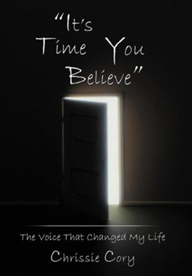 It's Time You Believe: The Voice That Changed My Life  -     By: Chrissie Cory