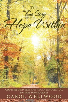 The True Story of the Hope Within  -     By: Carol Wellwood