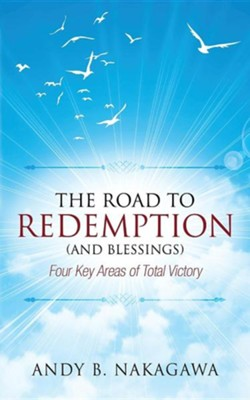 The Road to Redemption (and Blessings): Four Key Areas of Total Victory  -     By: Andy B. Nakagawa