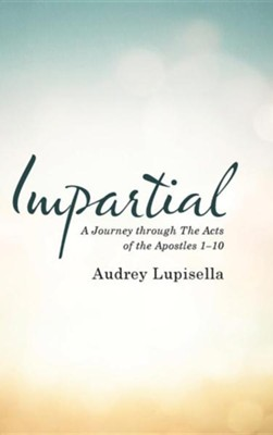 Impartial: A Journey Through the Acts of the Apostles 1-10  -     By: Audrey Lupisella