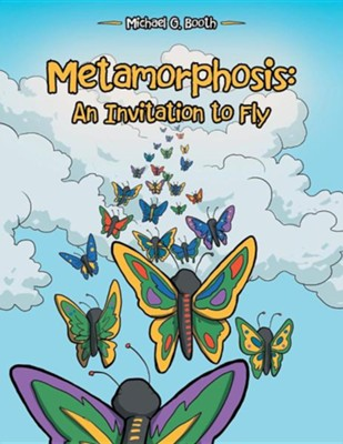 Metamorphosis: An Invitation to Fly  -     By: Michael G. Booth