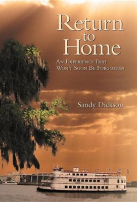 Return to Home: An Experience That Won't Soon Be Forgotten  -     By: Sandy Dickson