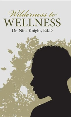 Wilderness to Wellness  -     By: Nina Knight