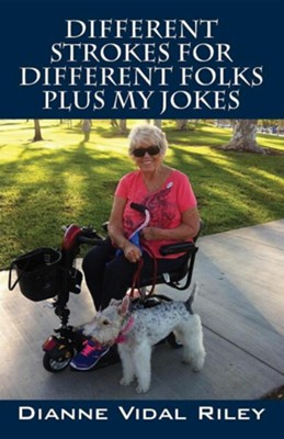 Different Strokes for Different Folks Plus My Jokes  -     By: Dianne Vidal Riley